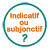 Indicatif ou subjonctif